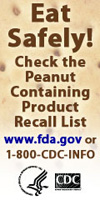 Eat Safe! Check the peanut Recall List. www.fda.gov or 1-800-CDC-INFO